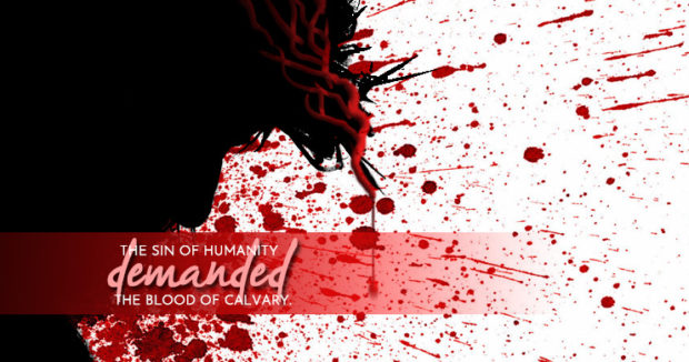 the sin of humanity demanded the blood of calvary